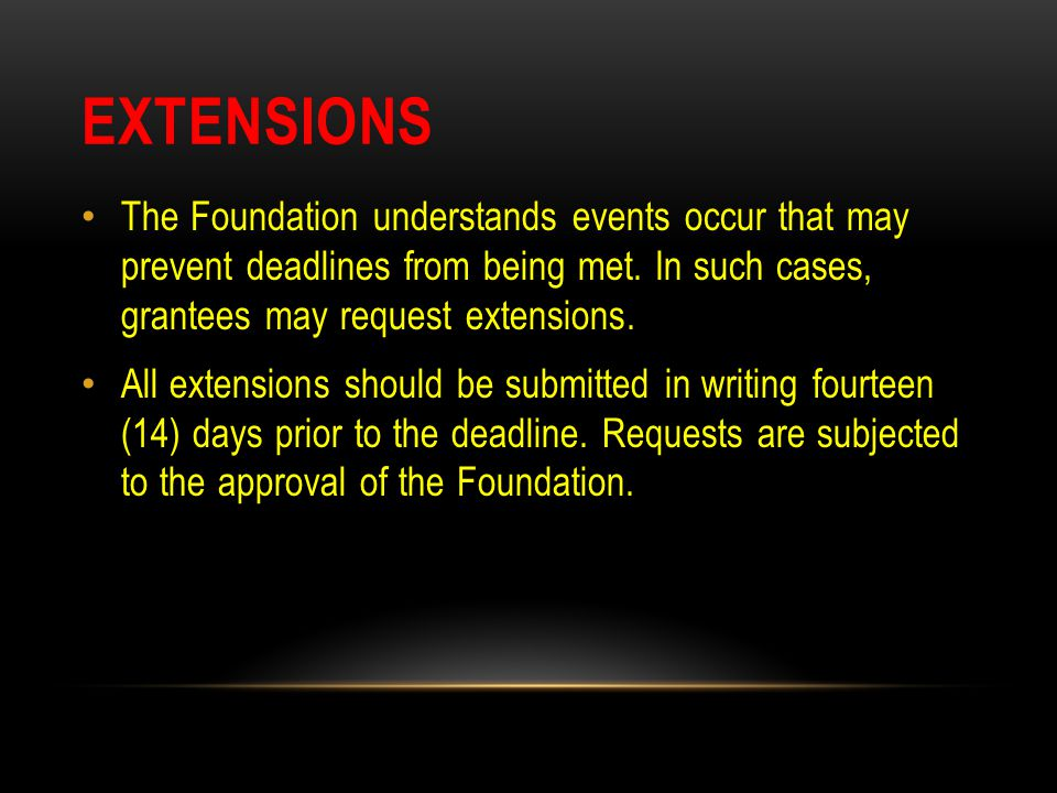 EXTENSIONS The Foundation understands events occur that may prevent deadlines from being met. In such cases, grantees may request extensions. All exte