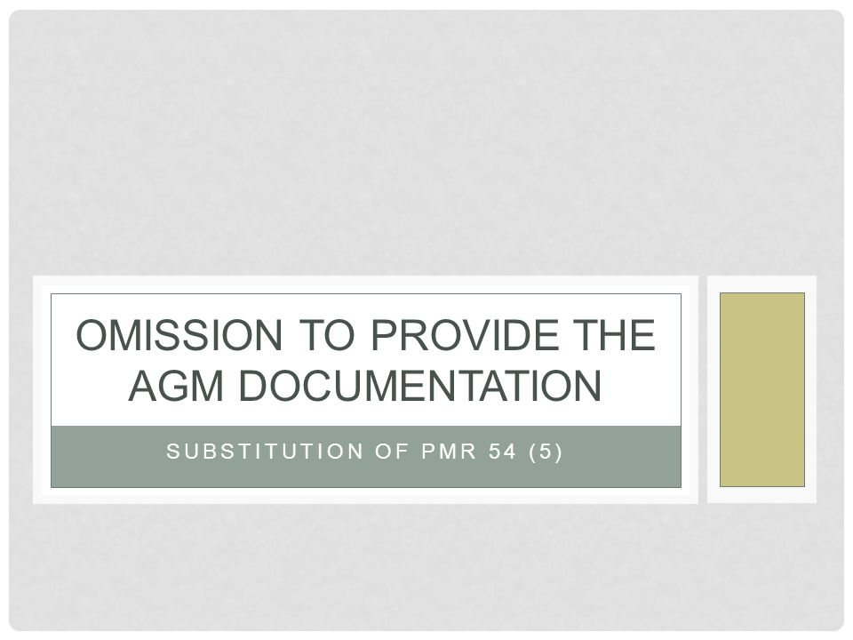 SUBSTITUTION OF PMR 54 (5) OMISSION TO PROVIDE THE AGM DOCUMENTATION
