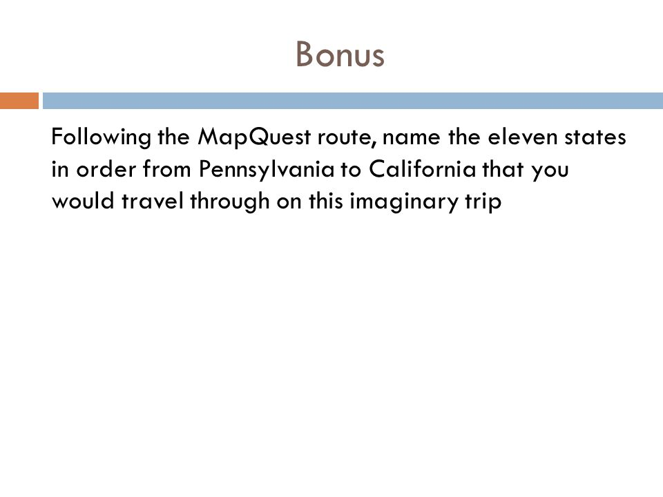 Bonus Following the MapQuest route, name the eleven states in order from Pennsylvania to California that you would travel through on this imaginary trip