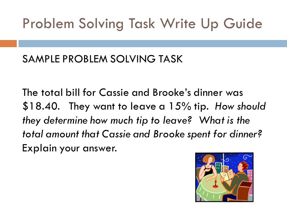Problem Solving Task Write Up Guide SAMPLE PROBLEM SOLVING TASK The total bill for Cassie and Brooke's dinner was $18.40.