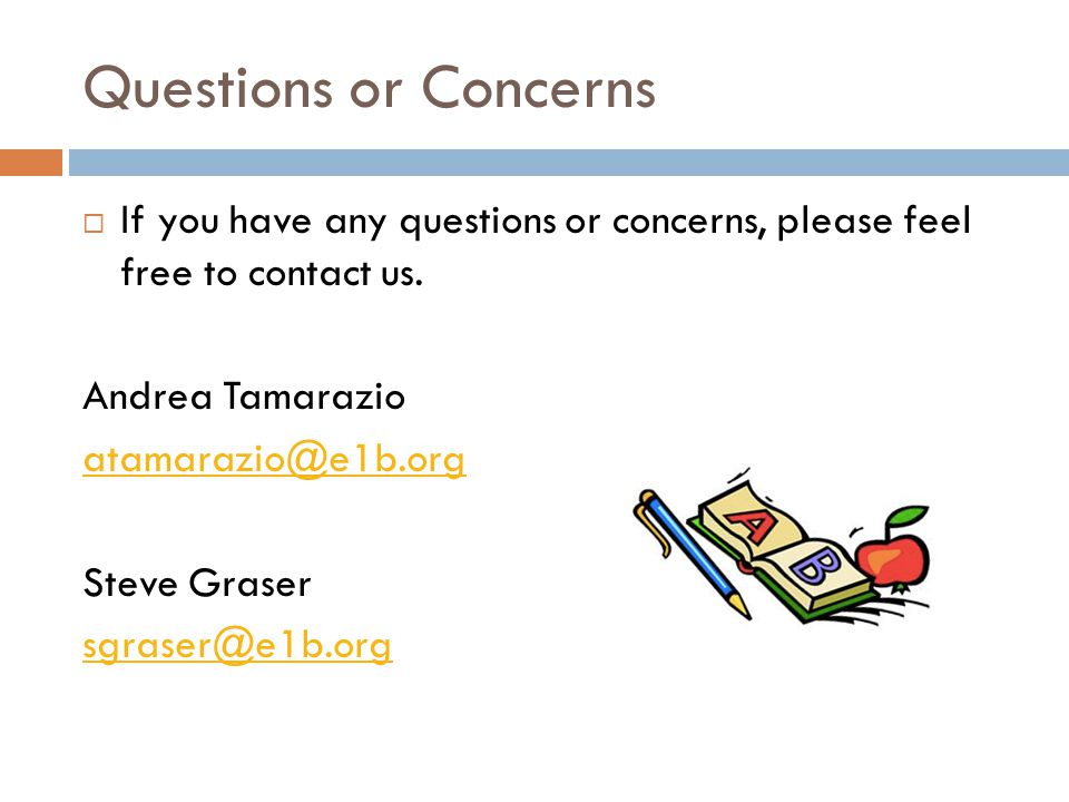 Questions or Concerns  If you have any questions or concerns, please feel free to contact us.