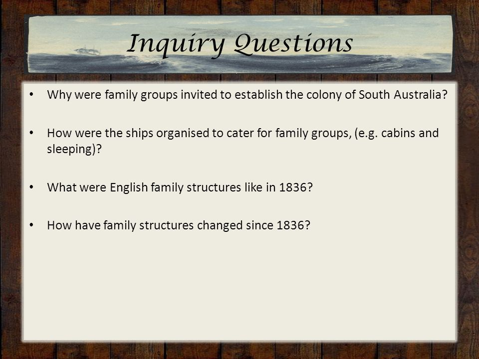Inquiry Questions Why were family groups invited to establish the colony of South Australia.