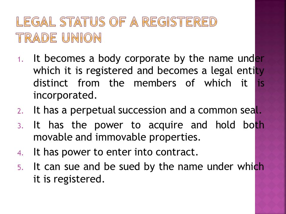 1. It becomes a body corporate by the name under which it is registered and becomes a legal entity distinct from the members of which it is incorporat