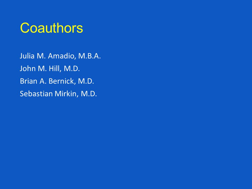 Coauthors Julia M. Amadio, M.B.A. John M. Hill, M.D. Brian A. Bernick, M.D. Sebastian Mirkin, M.D.