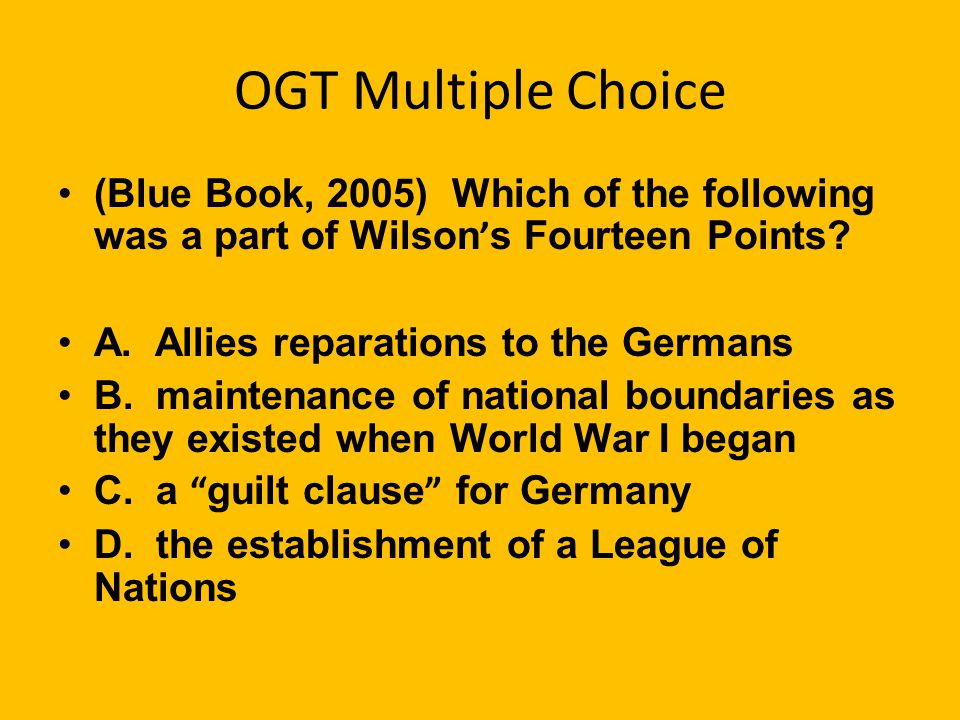 OGT Multiple Choice (Blue Book, 2005) Which of the following was a part of Wilson ' s Fourteen Points.