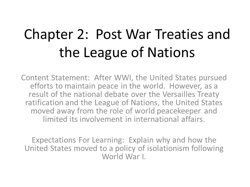 Section 1: Treaty of Versailles and The League of Nations Content Elaboration: After WWI, the United States emerged as a world leader pursued efforts to maintain peace in the world.