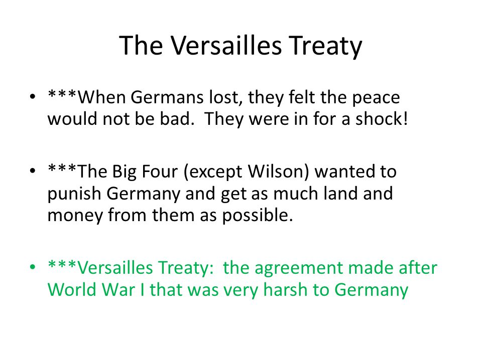 The Versailles Treaty ***When Germans lost, they felt the peace would not be bad.