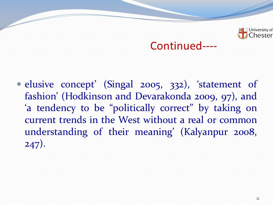 Continued---- elusive concept' (Singal 2005, 332), 'statement of fashion' (Hodkinson and Devarakonda 2009, 97), and 'a tendency to be politically correct by taking on current trends in the West without a real or common understanding of their meaning' (Kalyanpur 2008, 247).