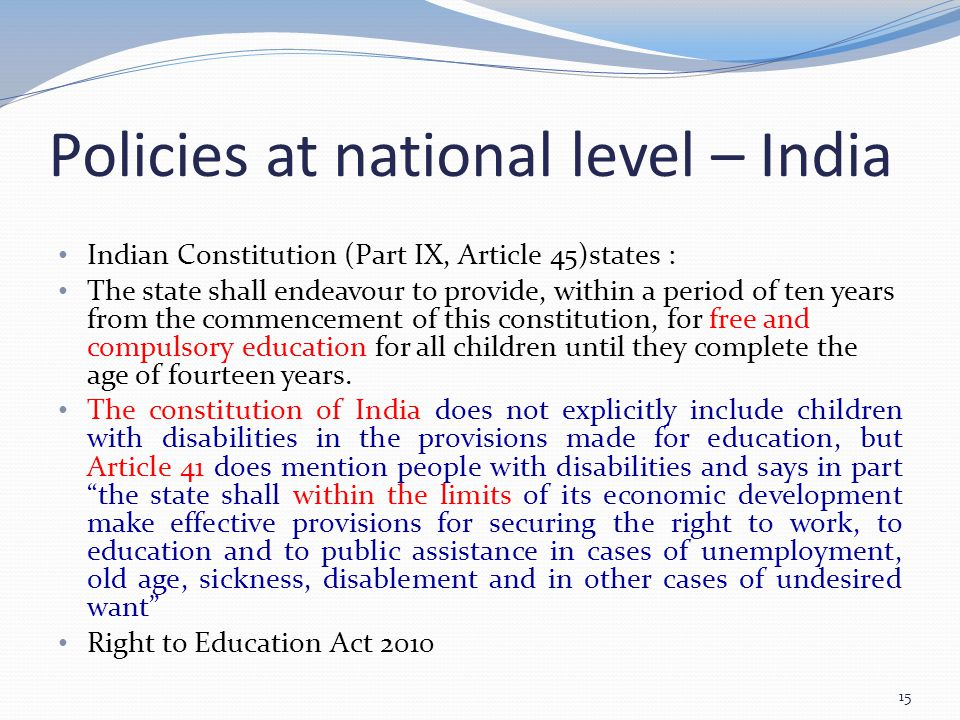 Policies at national level – India Indian Constitution (Part IX, Article 45)states : The state shall endeavour to provide, within a period of ten year