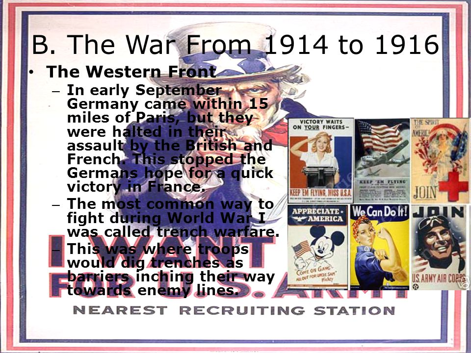 B. The War From 1914 to 1916 The Western Front – In early September Germany came within 15 miles of Paris, but they were halted in their assault by th