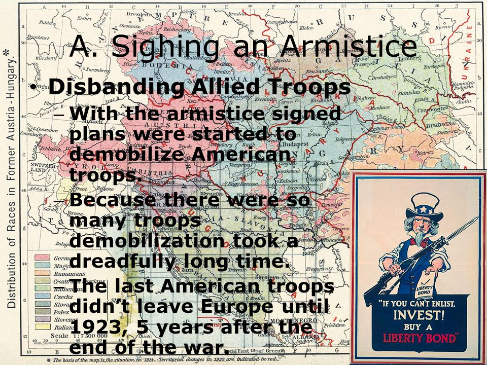 A. Sighing an Armistice Disbanding Allied Troops – With the armistice signed plans were started to demobilize American troops. – Because there were so
