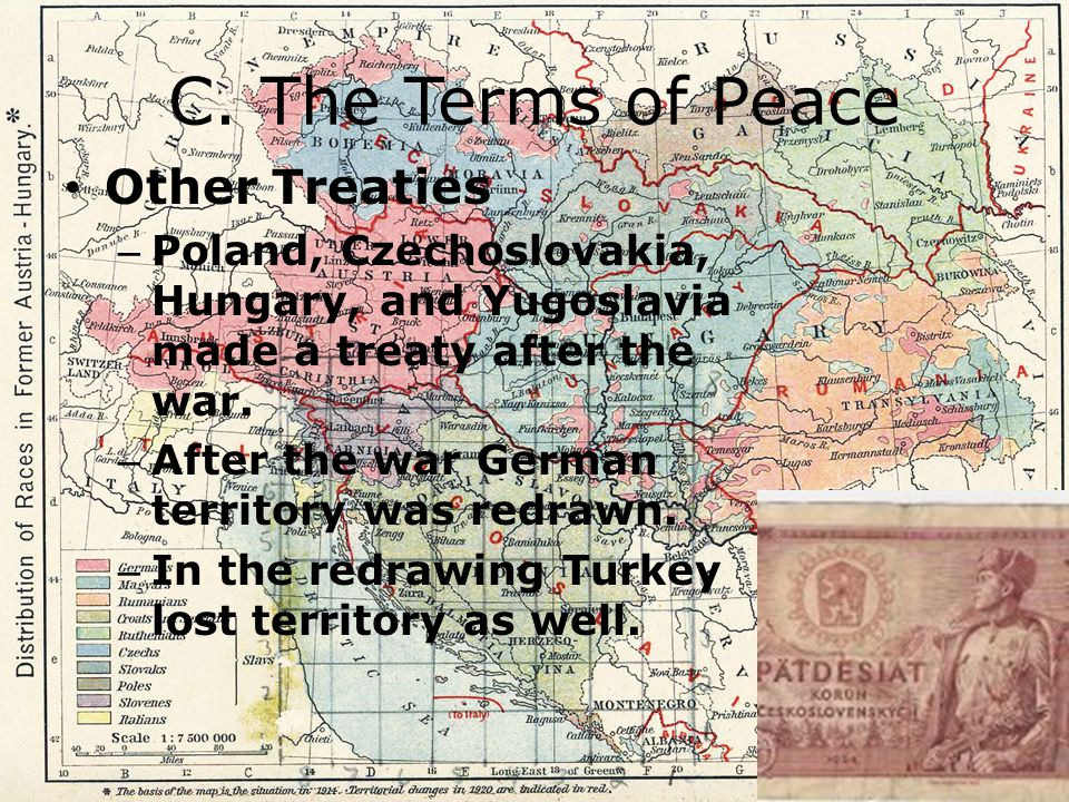C. The Terms of Peace Other Treaties – Poland, Czechoslovakia, Hungary, and Yugoslavia made a treaty after the war. – After the war German territory w