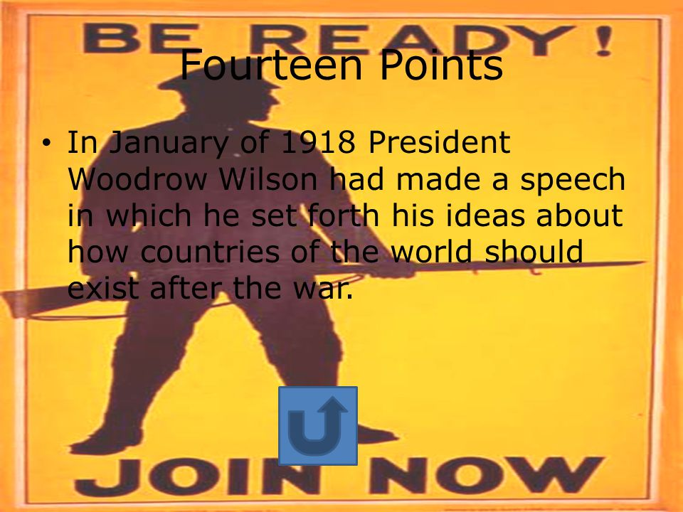 Fourteen Points In January of 1918 President Woodrow Wilson had made a speech in which he set forth his ideas about how countries of the world should