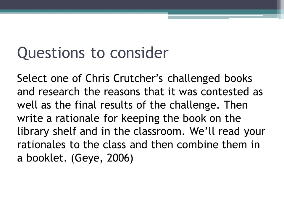 Questions to consider Chris CrutcherChris Crutcher is proud to have repeatedly made the ALA's annual list of top ten most frequently challenged books.