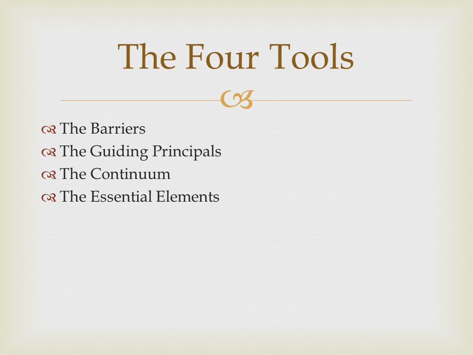   The Barriers  The Guiding Principals  The Continuum  The Essential Elements The Four Tools