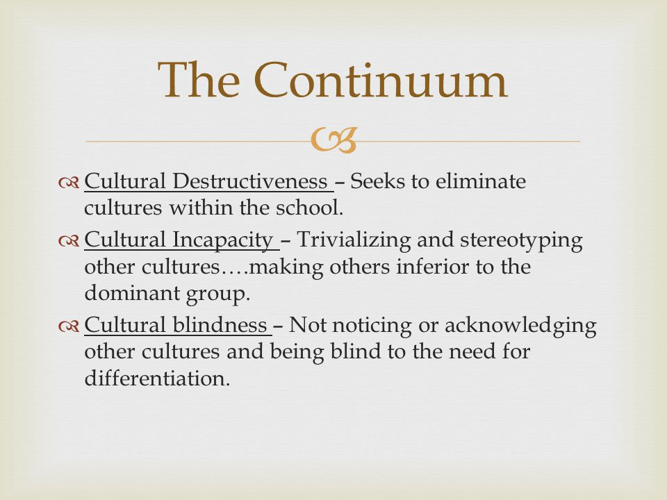   Cultural Destructiveness – Seeks to eliminate cultures within the school.