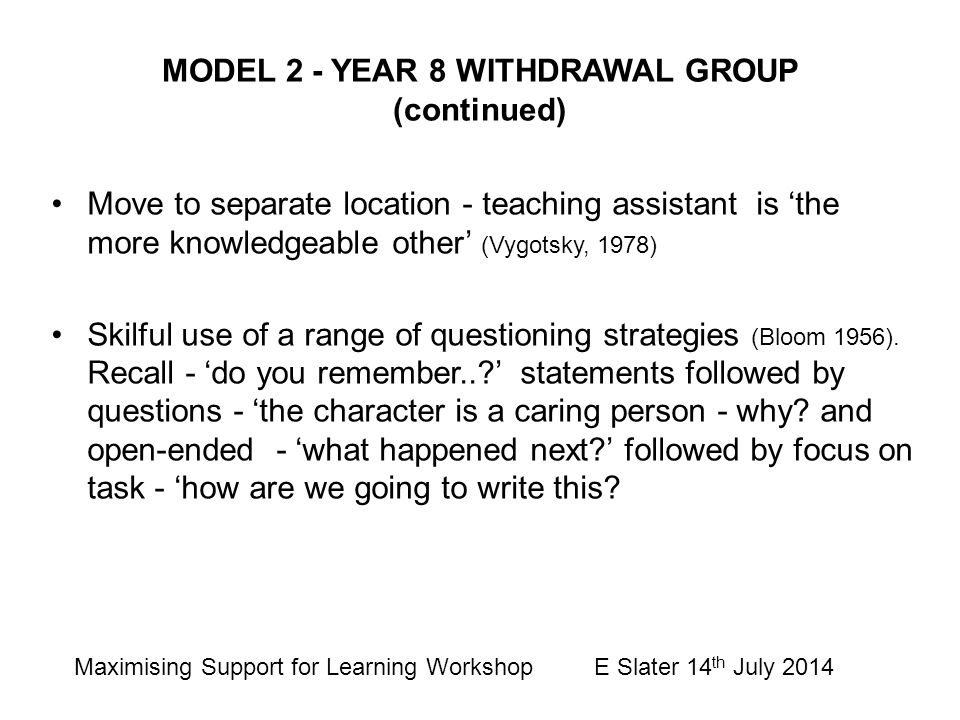 MODEL 2 - YEAR 8 WITHDRAWAL GROUP (continued) Move to separate location - teaching assistant is 'the more knowledgeable other' (Vygotsky, 1978) Skilfu