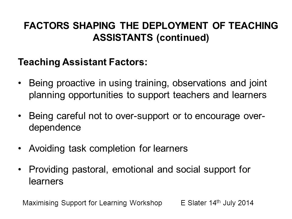 Teaching Assistant Factors: Being proactive in using training, observations and joint planning opportunities to support teachers and learners Being ca