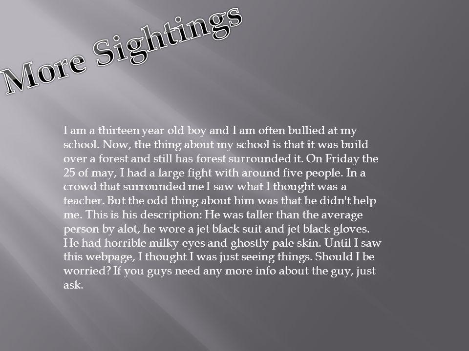 I am a thirteen year old boy and I am often bullied at my school.