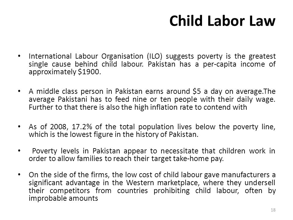 Child Labor Law International Labour Organisation (ILO) suggests poverty is the greatest single cause behind child labour.