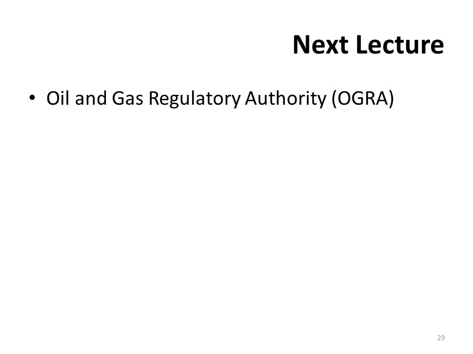 Next Lecture Oil and Gas Regulatory Authority (OGRA) 29