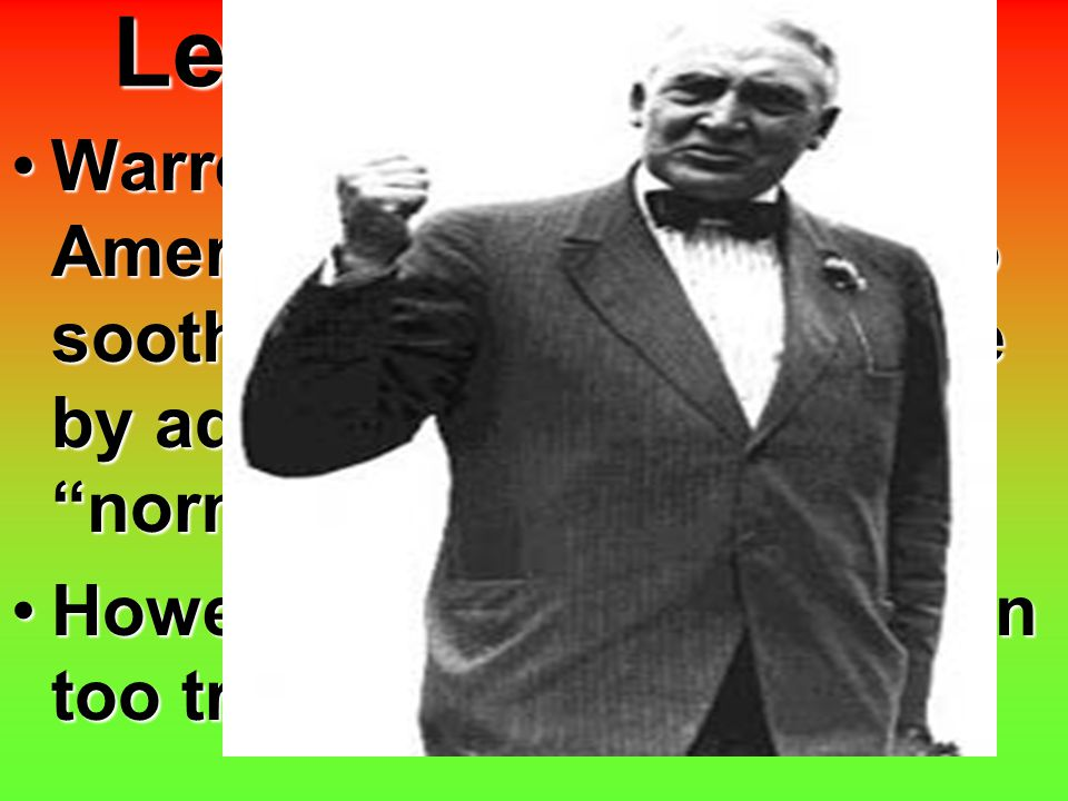 """Legacy of the War Warren G Harding, the new American President, tried to soothe the American people by advocating a return to """"normalcy""""Warren G Hardi"""