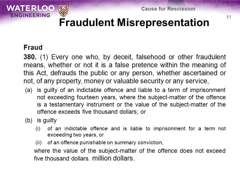 Fraudulent Misrepresentation Fraud 380. (1) Every one who, by deceit, falsehood or other fraudulent means, whether or not it is a false pretence withi