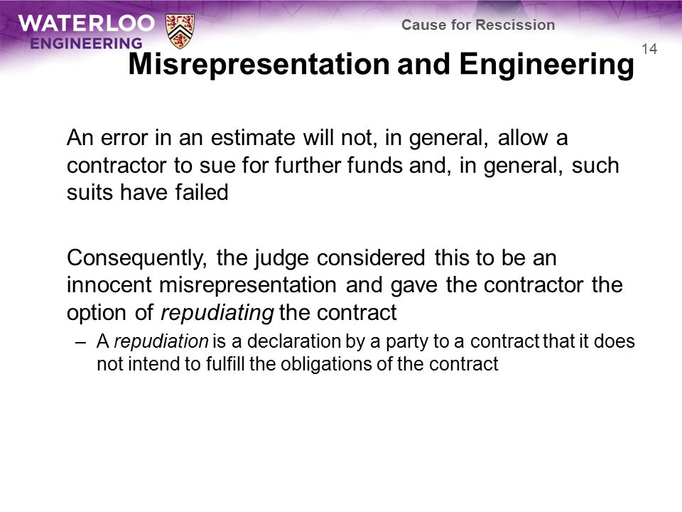 Misrepresentation and Engineering An error in an estimate will not, in general, allow a contractor to sue for further funds and, in general, such suit