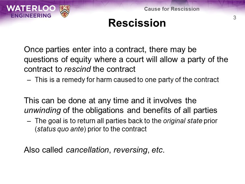 Rescission Once parties enter into a contract, there may be questions of equity where a court will allow a party of the contract to rescind the contra