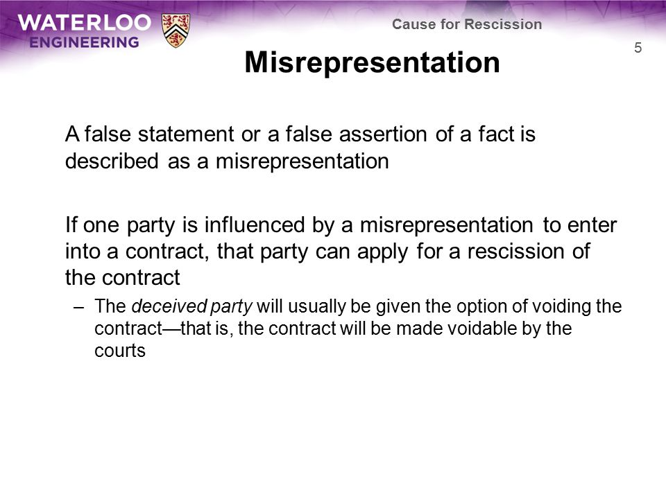 Misrepresentation There are two types of misrepresentation: –Innocent and fraudulent The options available to the injured party will depend on the type of misrepresentation Cause for Rescission 6