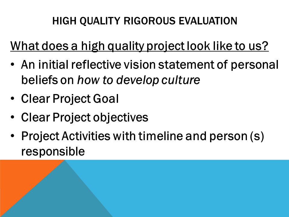 HIGH QUALITY RIGOROUS EVALUATION What does a high quality project look like to us.