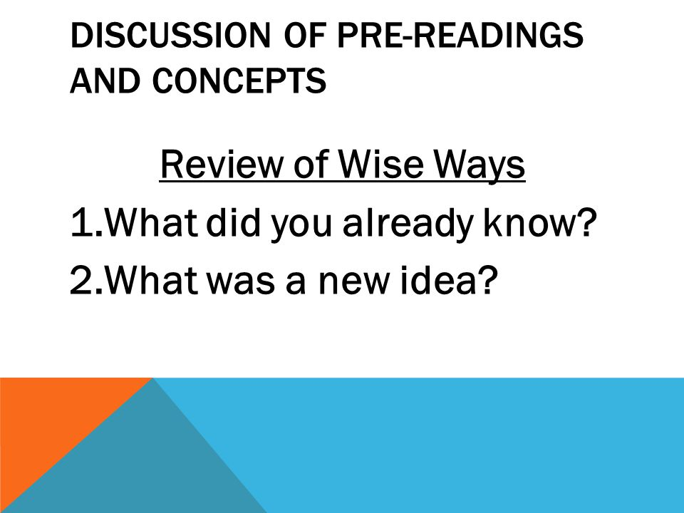 DISCUSSION OF PRE-READINGS AND CONCEPTS Review of Wise Ways 1.What did you already know.