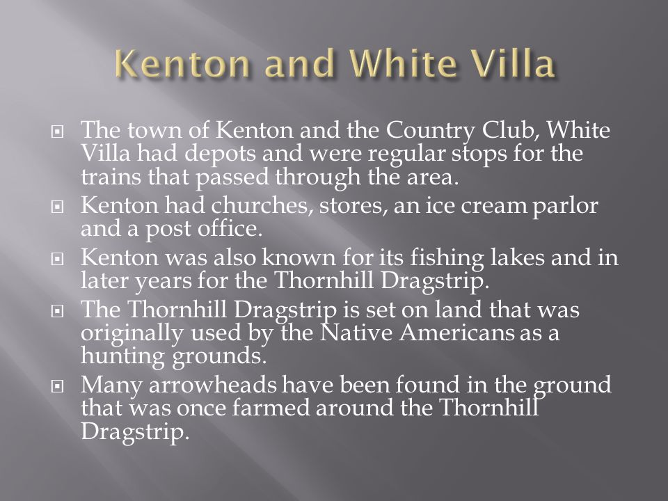  The town of Kenton and the Country Club, White Villa had depots and were regular stops for the trains that passed through the area.