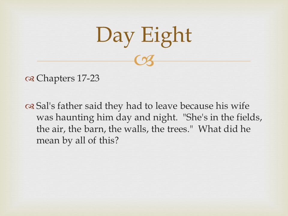   Chapters 17-23  Sal's father said they had to leave because his wife was haunting him day and night.