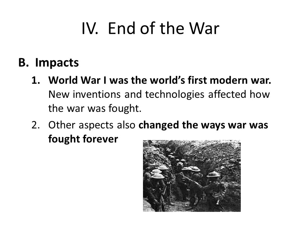 IV. End of the War B.Impacts 1.World War I was the world's first modern war.