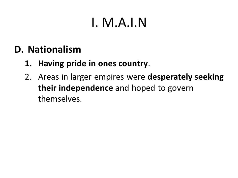 I. M.A.I.N D.Nationalism 1.Having pride in ones country.