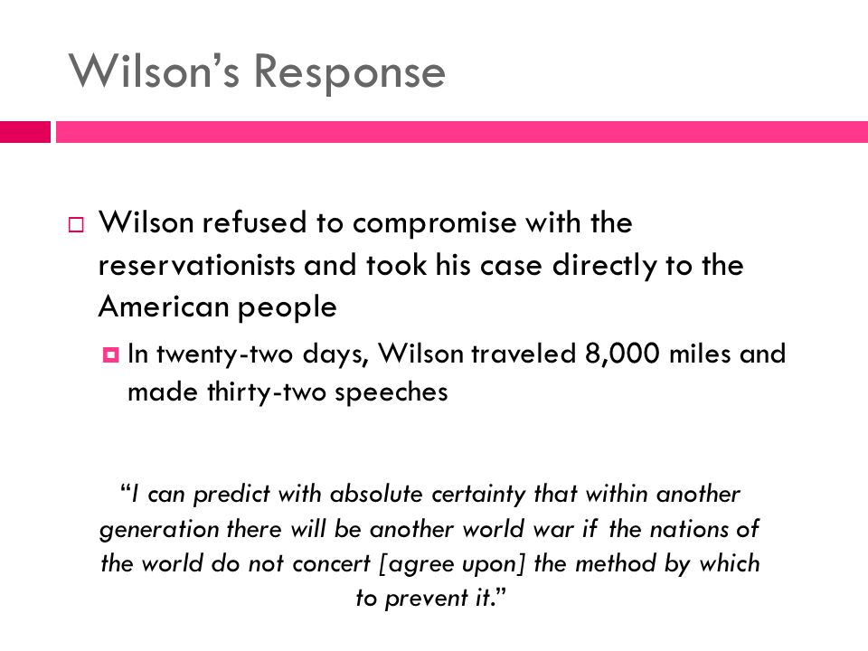 Wilson's Response  Wilson refused to compromise with the reservationists and took his case directly to the American people  In twenty-two days, Wils