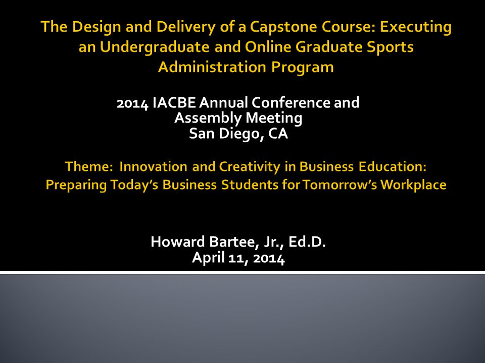 2014 IACBE Annual Conference and Assembly Meeting San Diego, CA Howard Bartee, Jr., Ed.D.