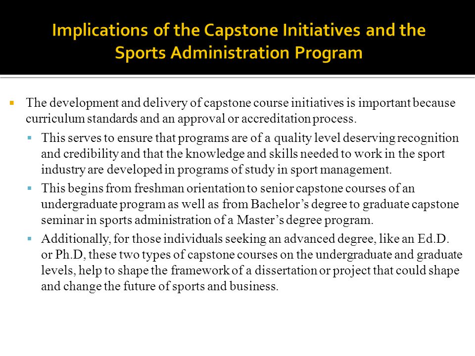  The development and delivery of capstone course initiatives is important because curriculum standards and an approval or accreditation process.