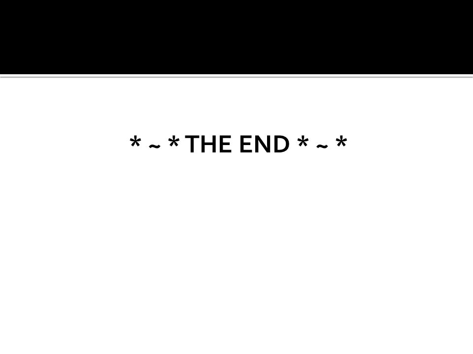 * ~ * THE END * ~ *