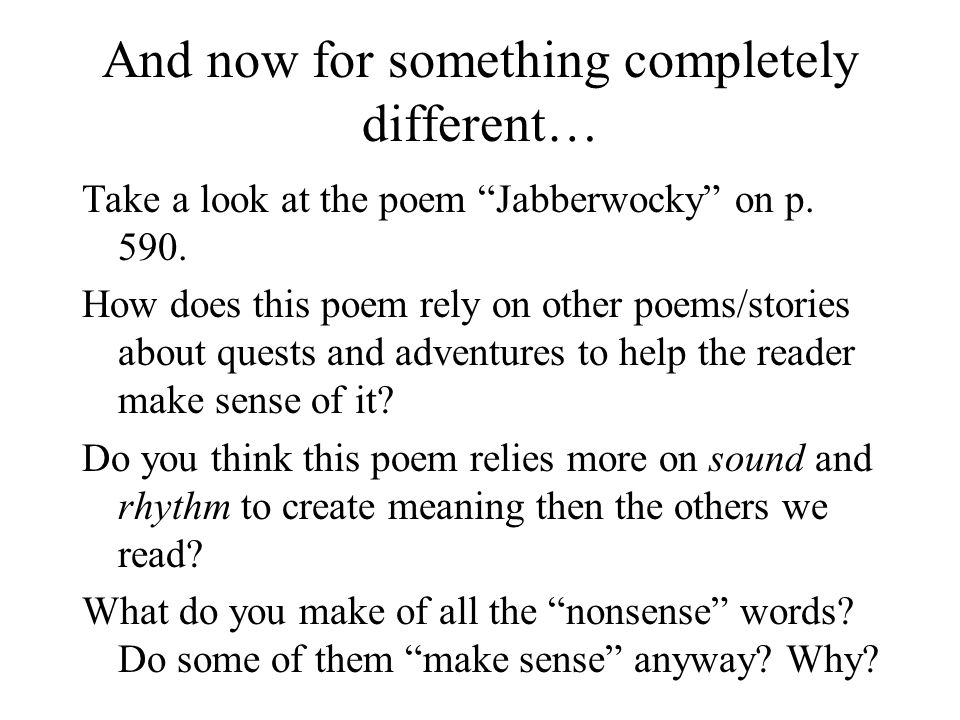 """And now for something completely different… Take a look at the poem """"Jabberwocky"""" on p. 590. How does this poem rely on other poems/stories about ques"""