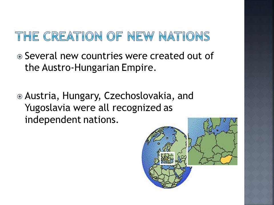  Several new countries were created out of the Austro-Hungarian Empire.