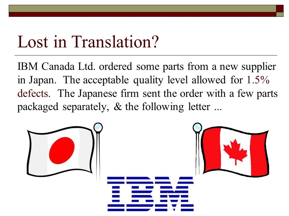 Lost in Translation. IBM Canada Ltd. ordered some parts from a new supplier in Japan.
