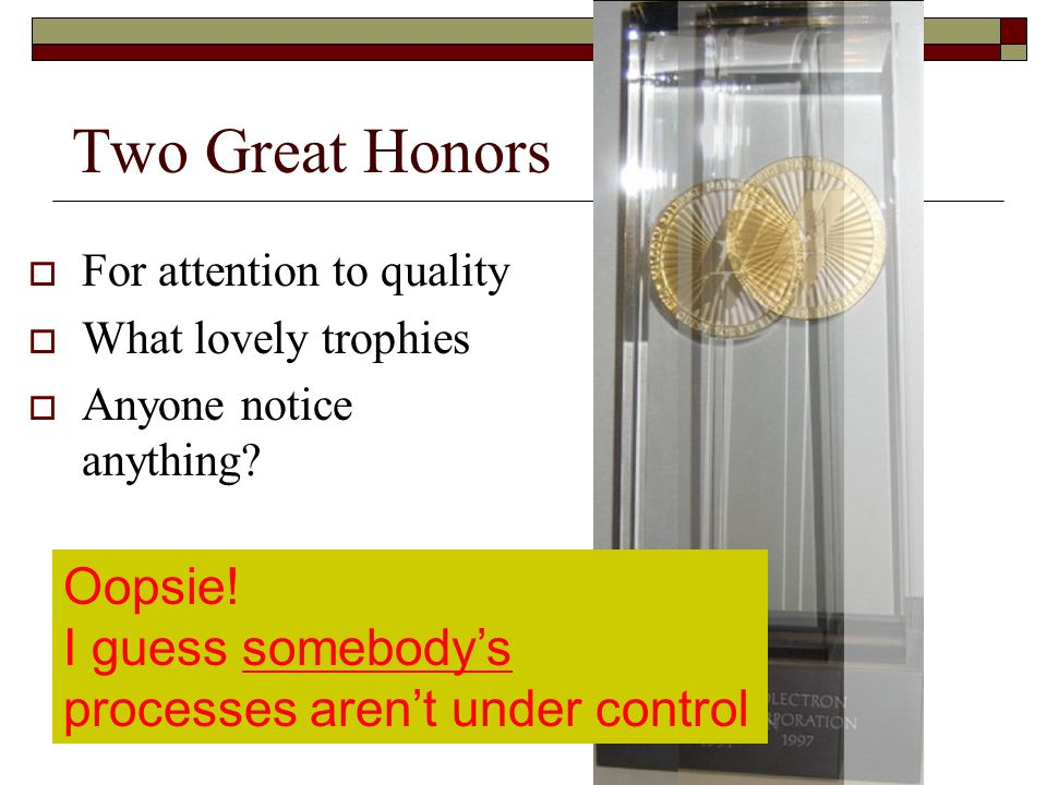 Two Great Honors  For attention to quality  What lovely trophies  Anyone notice anything.