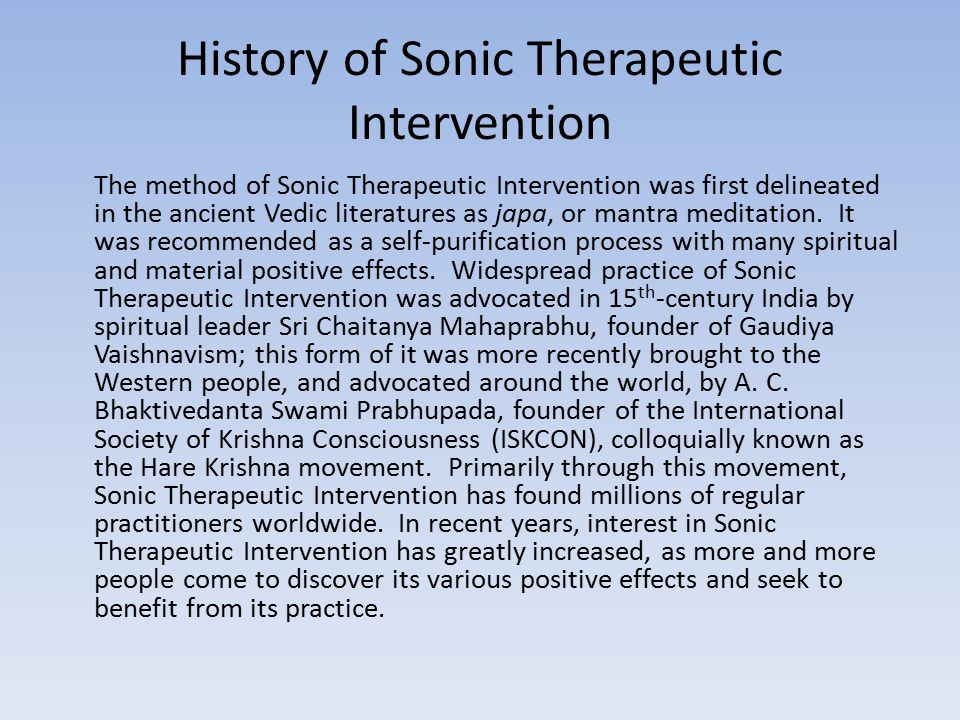 Methodology of Sonic Therapeutic Intervention There are many forms of Sonic Therapeutic Intervention, also known as mantra meditation, that are practiced worldwide with the goal of achieving these positive effects.
