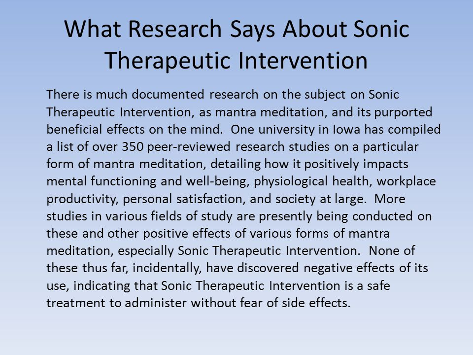 What Research Says About Sonic Therapeutic Intervention There is much documented research on the subject on Sonic Therapeutic Intervention, as mantra meditation, and its purported beneficial effects on the mind.
