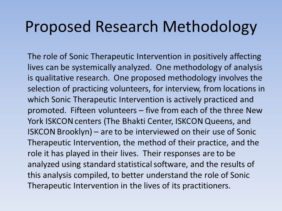 Proposed Research Methodology The role of Sonic Therapeutic Intervention in positively affecting lives can be systemically analyzed.