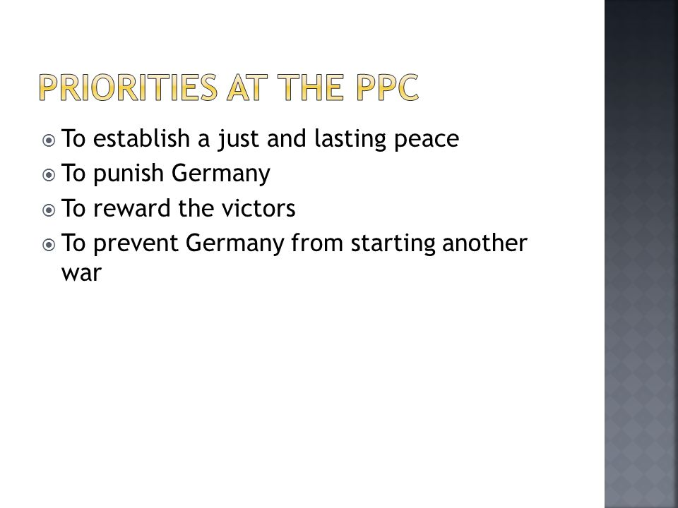  To establish a just and lasting peace  To punish Germany  To reward the victors  To prevent Germany from starting another war