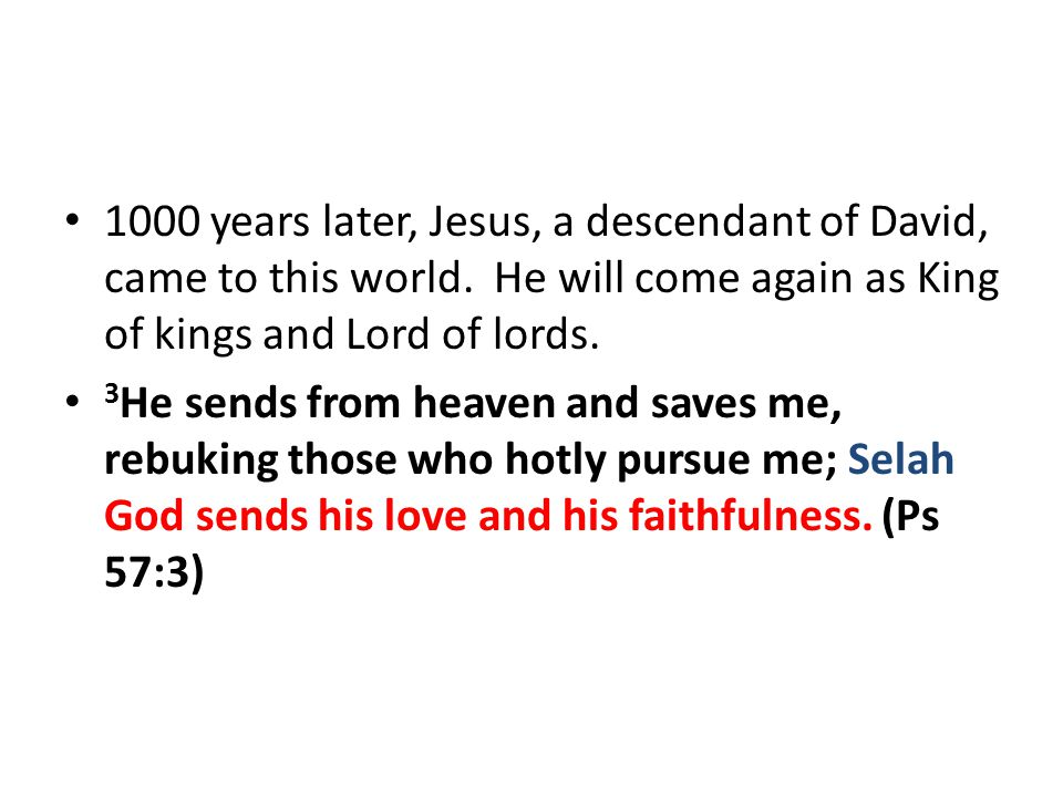 1000 years later, Jesus, a descendant of David, came to this world.