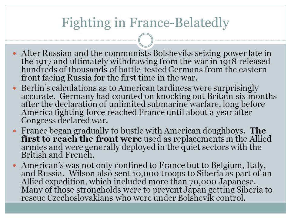 Fighting in France-Belatedly After Russian and the communists Bolsheviks seizing power late in the 1917 and ultimately withdrawing from the war in 1918 released hundreds of thousands of battle-tested Germans from the eastern front facing Russia for the first time in the war.